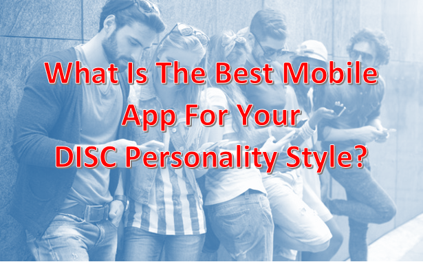 What Is The Best Mobile App For Your DISC Personality Style?