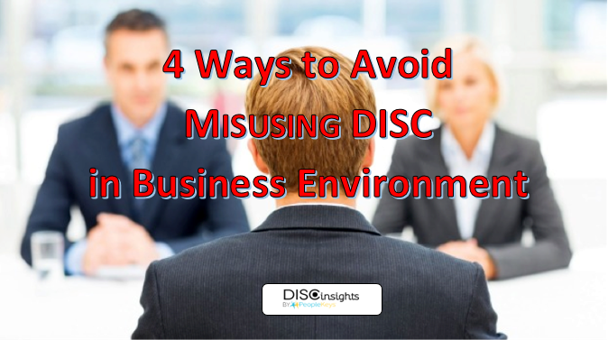4 Ways to Avoid Misusing DISC in Business Environment