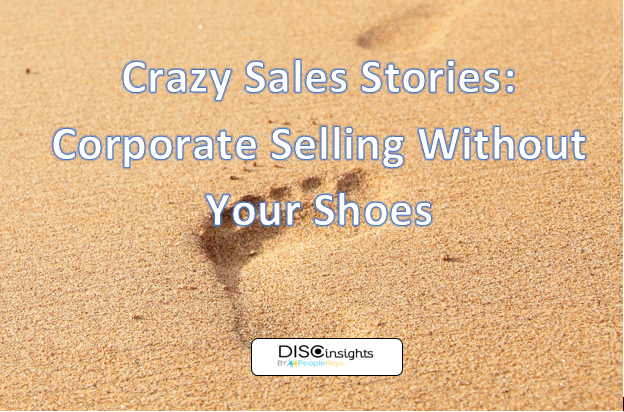 Crazy Sales Stories: Corporate Selling Without Your Shoes