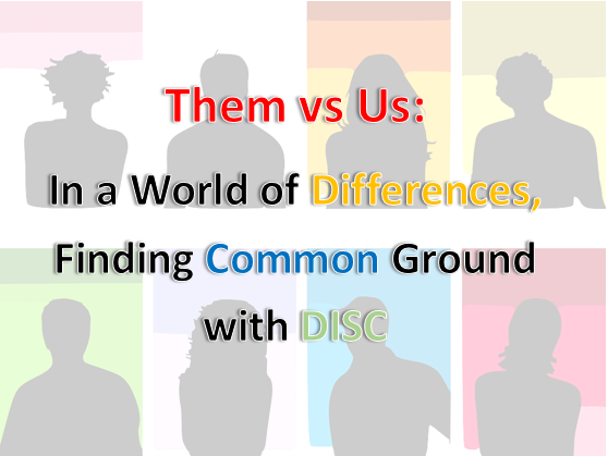 Them vs Us:  In a World of Differences, Finding Common Ground with DISC