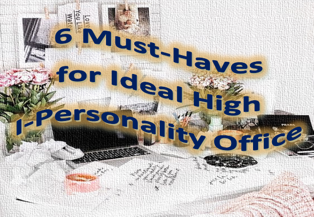 6 Must-Haves for Ideal High I-Personality Office