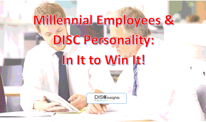 Millennial employees and DISC Personality: In It to Win It!