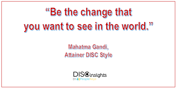 Be the change that you want to see in the world, Mahatma Gandi