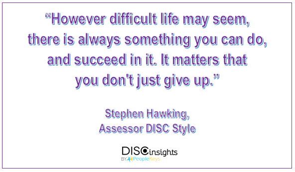 However difficult life may seem, there is always something you can do, and succeed in it. It matters that you don't just give up, Steven Hawking