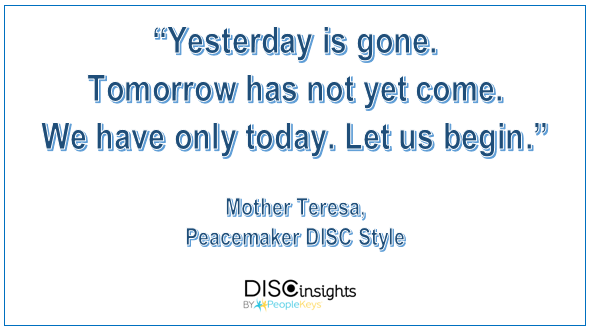 Yesterday is gone. Tomorrow has not yet come. We have only today. Let us begin, Mother Teresa