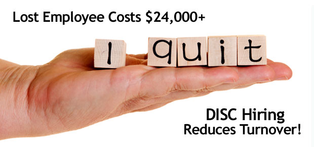 A Lost Employee Costs $24,000+.  DISC Hiring Reduces Turnover!