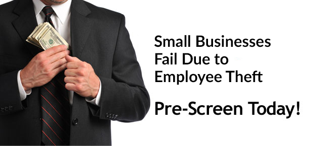 Why Do Small Businesses Fail? 30% Due to Employee Theft.  Pre-Screen Today!