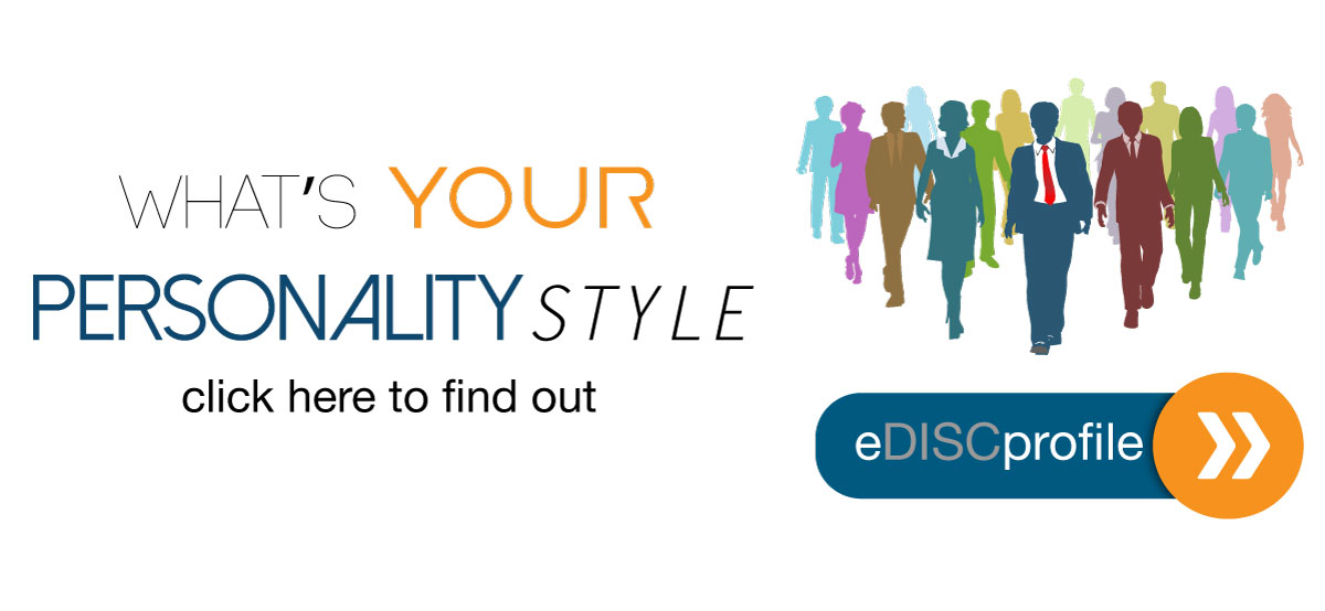 Click Here to find out your personality style with our eDISC profile